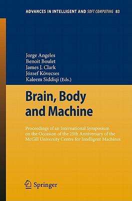 Brain, Body and Machine By Angeles, Jorge (EDT)/ Boulet, Benoit (EDT)/ Clark, James J. (EDT)/ Kovescses, Jozsef (EDT)/ Siddiqi, Kaleem (EDT)